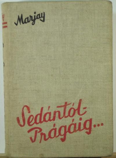 Marjay Frigyes - Sedántól Prágáig...