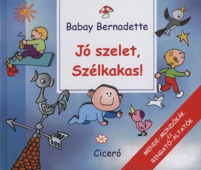 Babay Bernadette - Jó szelet, Szélkakas!
