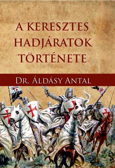 Áldásy Antal - A keresztes hadjáratok története