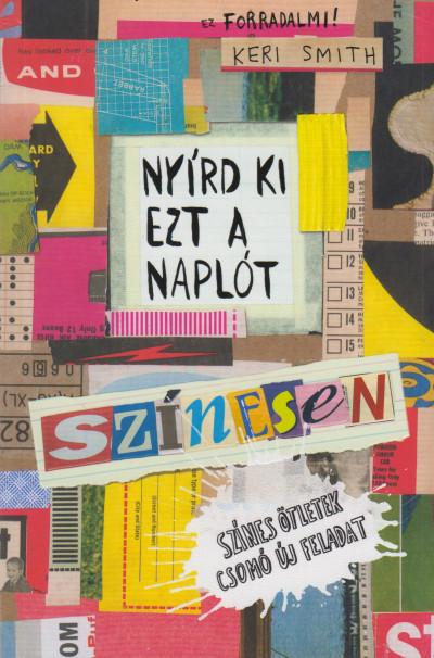 Keri Smith - Nyírd ki ezt a naplót színesen