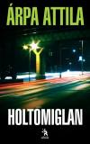 �rpa Attila - Holtomiglan