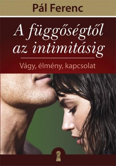 Pál Ferenc - Gutman Bea  (Szerk.) - A függőségtől az intimitásig